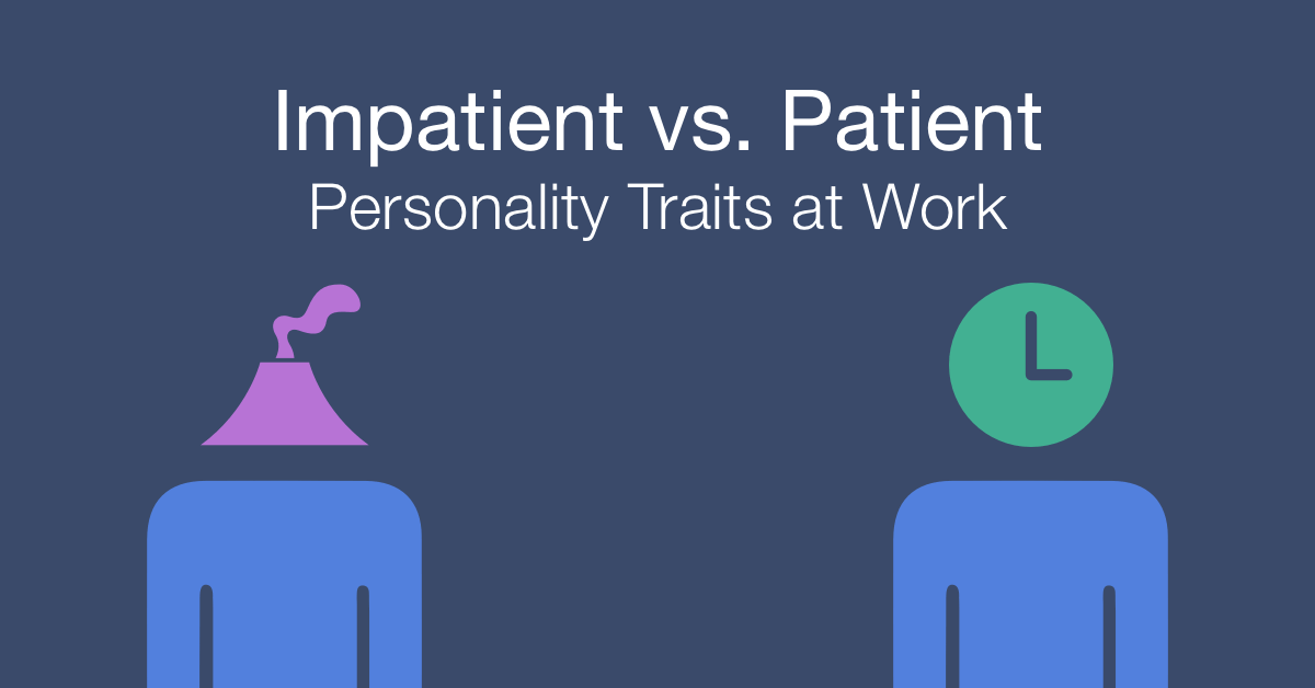 How to work with an impatient vs patient person at work