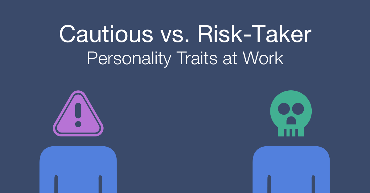 How to work with an cautious person vs. risk taker at work
