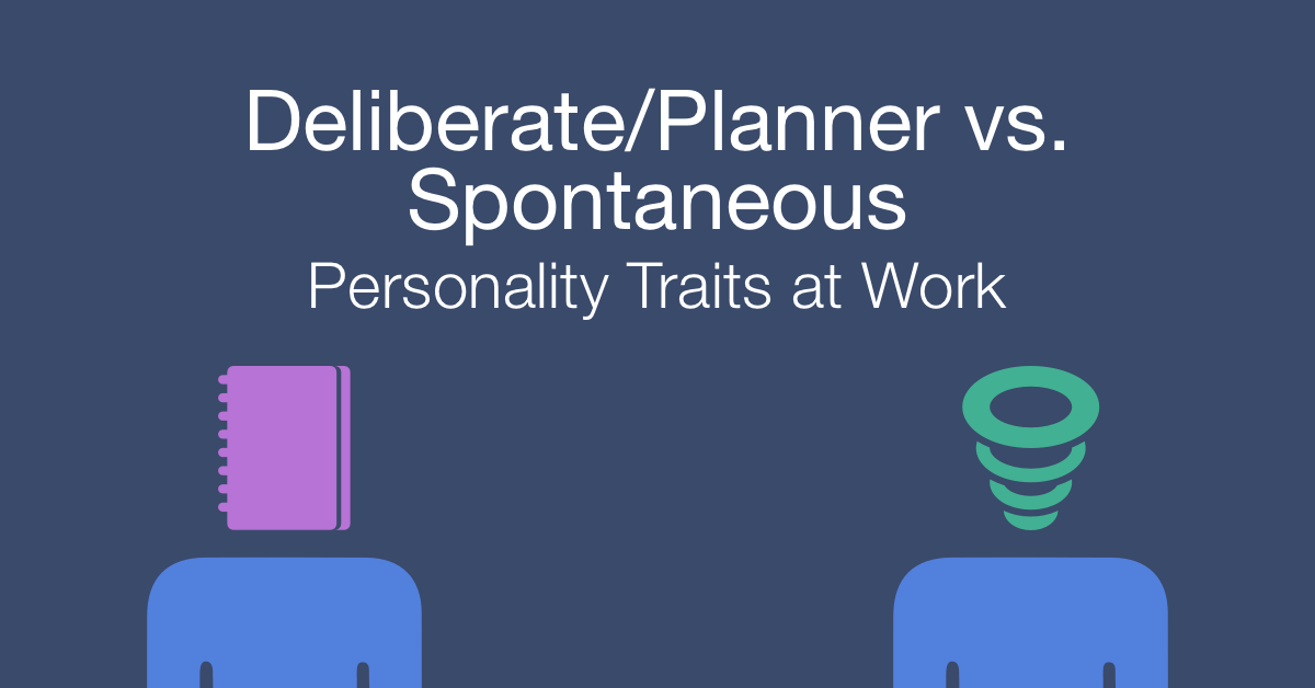 How to work with a deliberate vs a spontaneous person at work