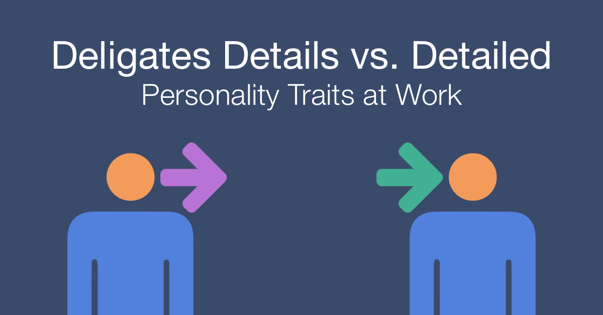 How to work with a person who delegates details vs a person who is detailed at work