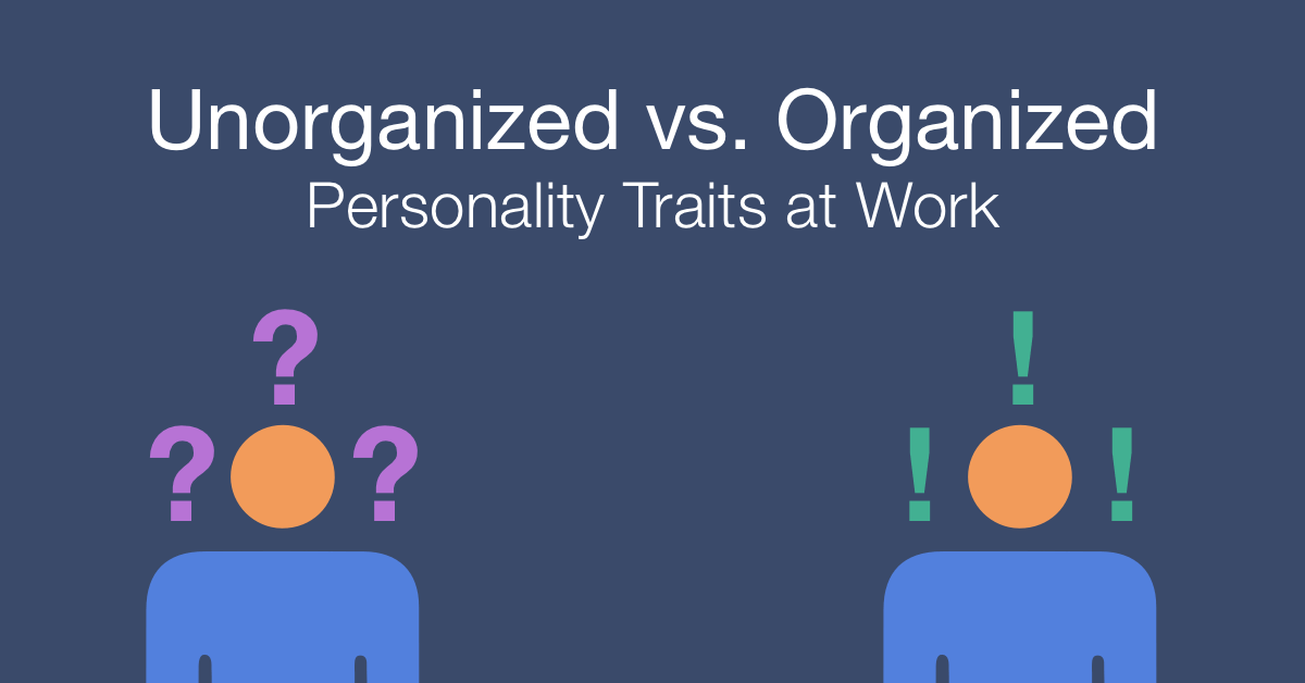 How to work with an unorganized vs. an organized person at work